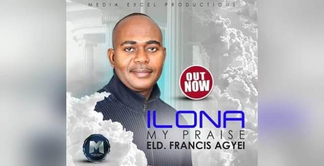 Elder Francis Agyei – Ilona My Praise (Listen/Download) Elder Francis Agyei Ilona My Praise 2