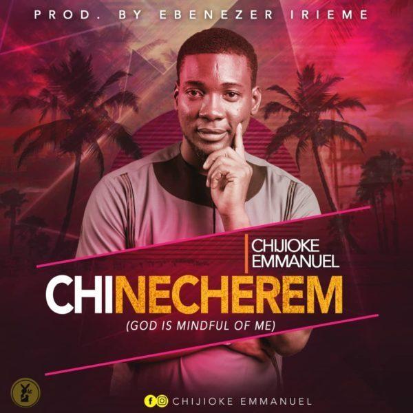 "chinecherem Chijioke Emmanuel  releases a new single titled ""Chinecherem"" Chijioke Emmanuel Chinecherem"
