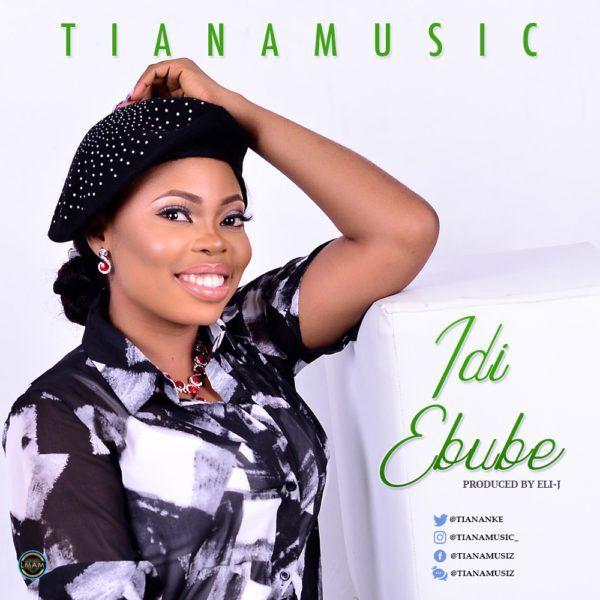 "minister tiana Minister Tiana out with a new single titled ""Idi Ebube"" (Listen/Download) Minister Tiana Idi Ebube"